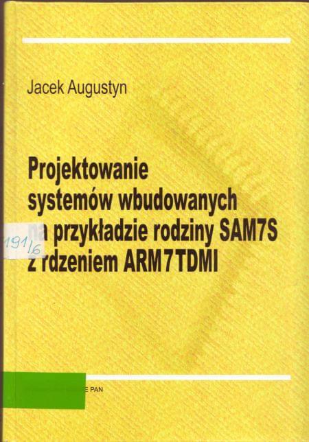 Projektowanie system�w wbudowanych na przyk�adzie rodziny SAM7S z rdzeniem ARM7TDMI - Jacek Augustyn