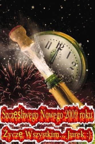 Upojnego Sylwestra oraz samej pomyślności i szczęścia w Nowym 2009 Roku życzę Wszystkim... Jurek